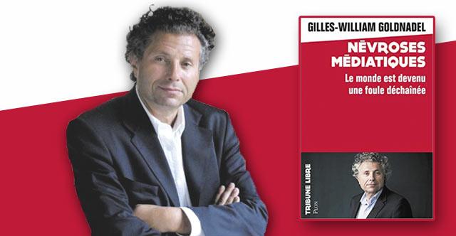 Gilles-William Goldnadel : « Les « Névroses Médiatiques » achèvent ...